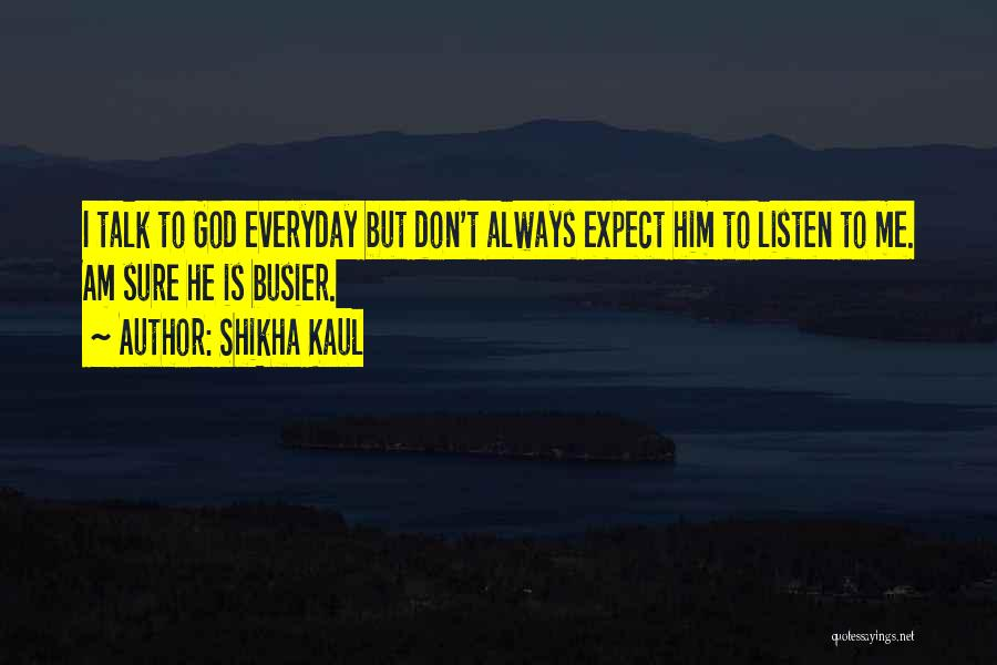 Talk Less And Listen More Quotes By Shikha Kaul
