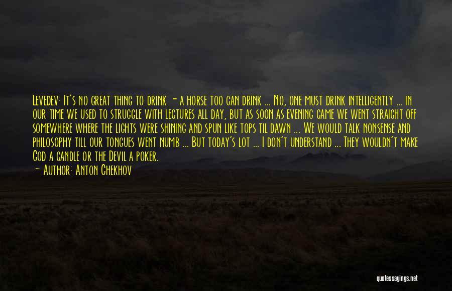 Talk Soon Quotes By Anton Chekhov