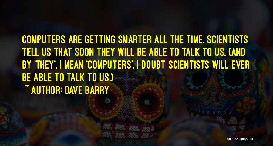 Talk Soon Quotes By Dave Barry