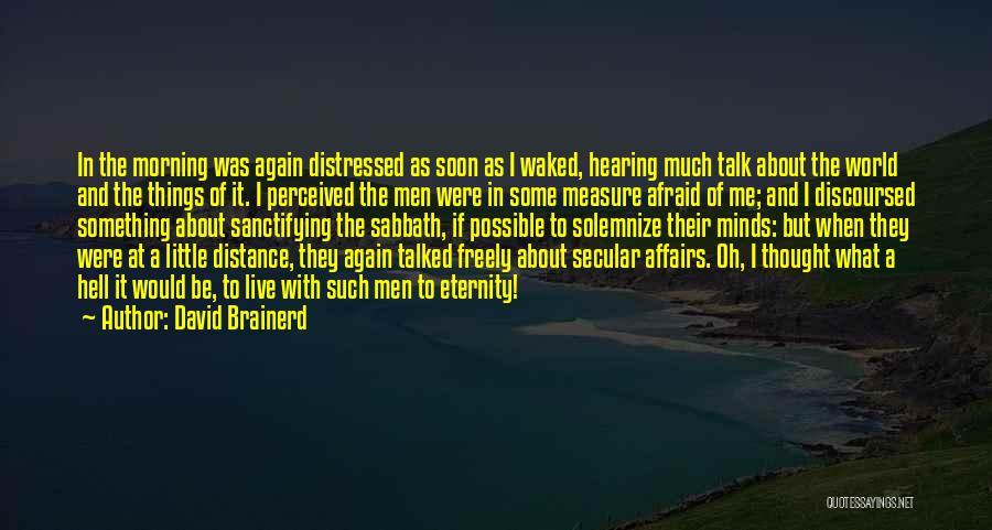 Talk Soon Quotes By David Brainerd