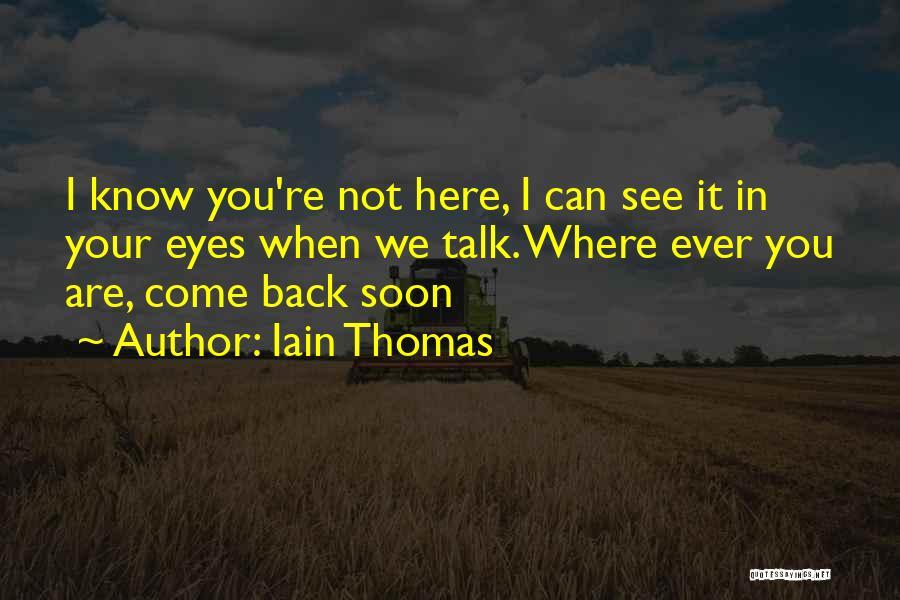 Talk Soon Quotes By Iain Thomas