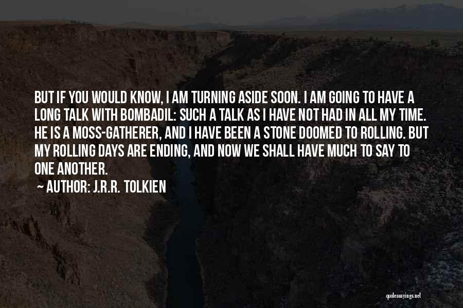 Talk Soon Quotes By J.R.R. Tolkien