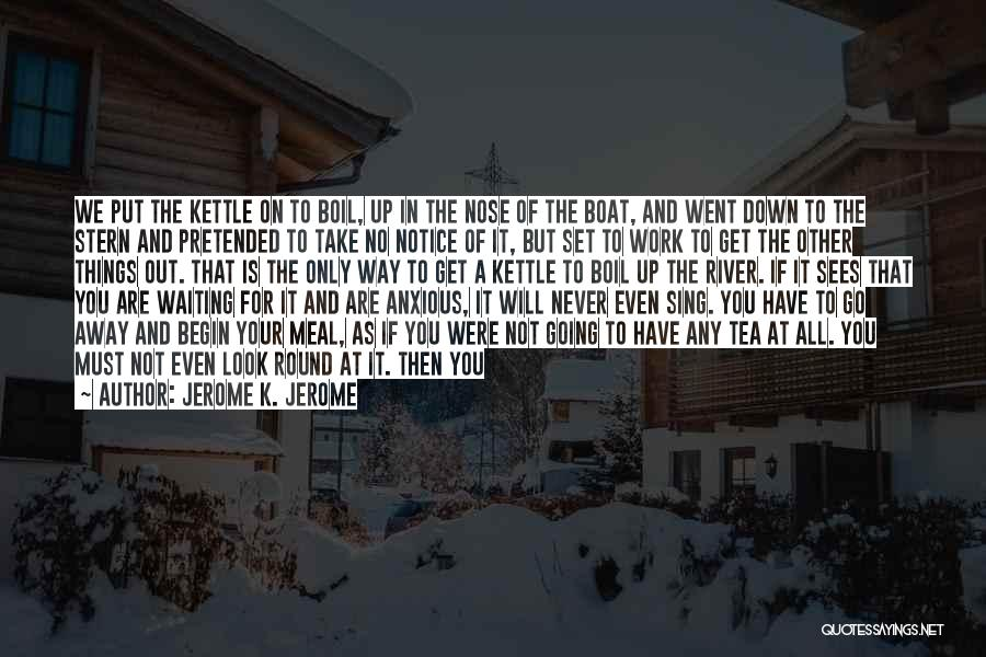 Talk Soon Quotes By Jerome K. Jerome