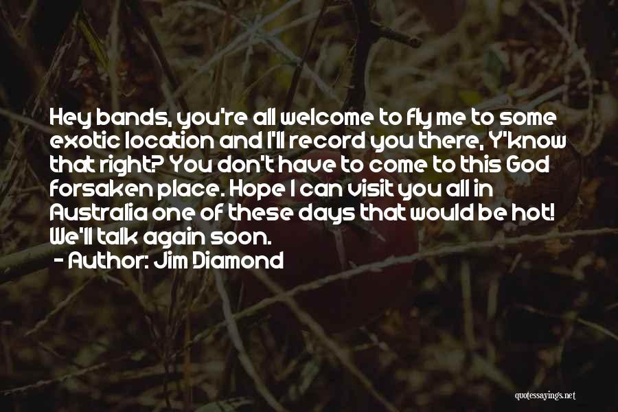 Talk Soon Quotes By Jim Diamond