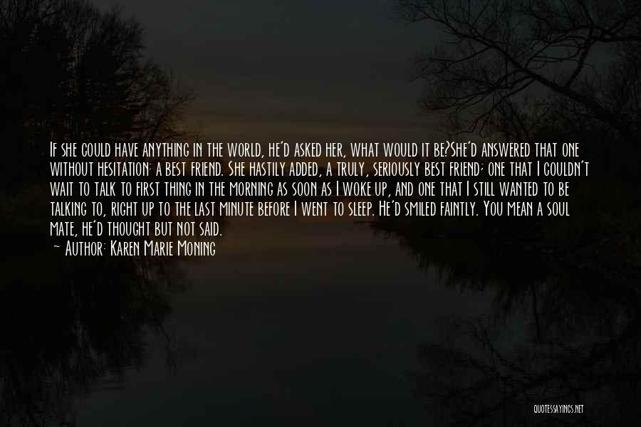 Talk Soon Quotes By Karen Marie Moning