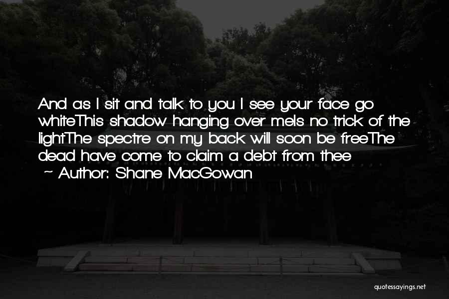 Talk Soon Quotes By Shane MacGowan