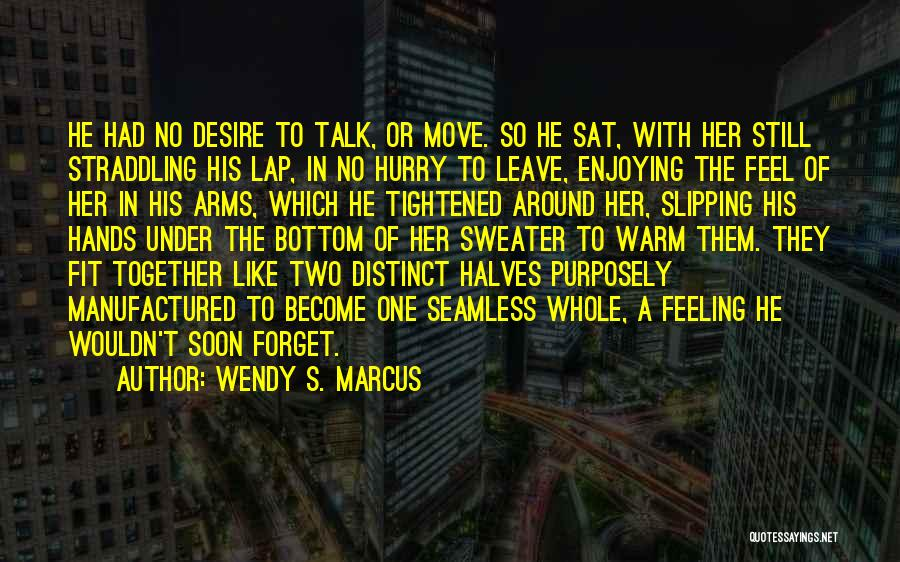 Talk Soon Quotes By Wendy S. Marcus