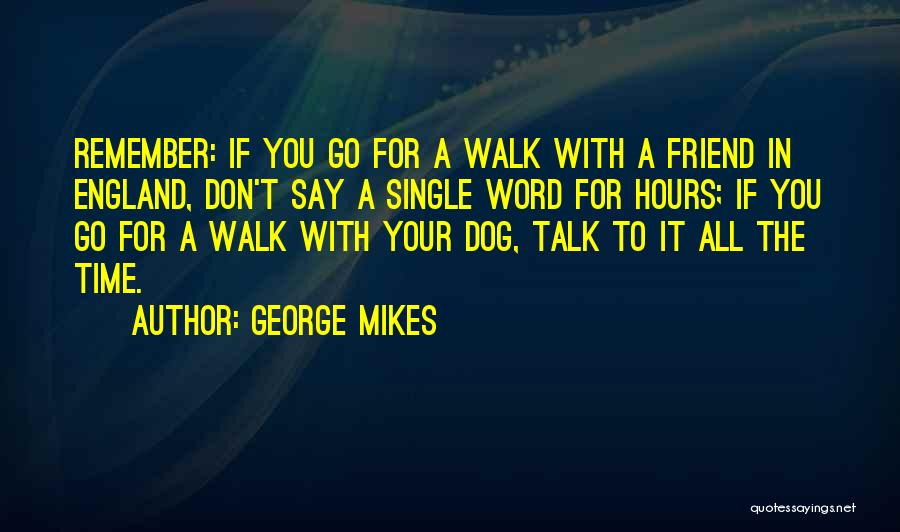Talk The Talk Walk The Walk Quotes By George Mikes