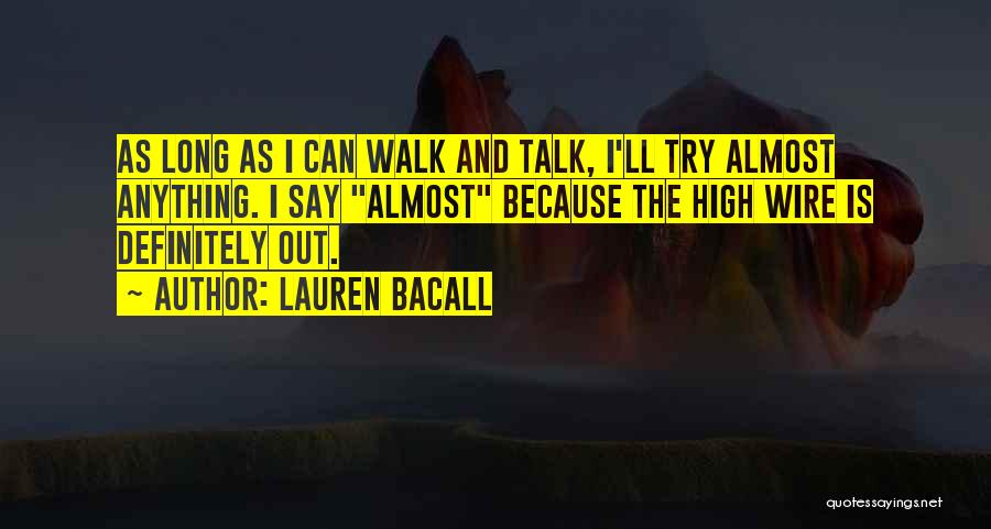 Talk The Talk Walk The Walk Quotes By Lauren Bacall