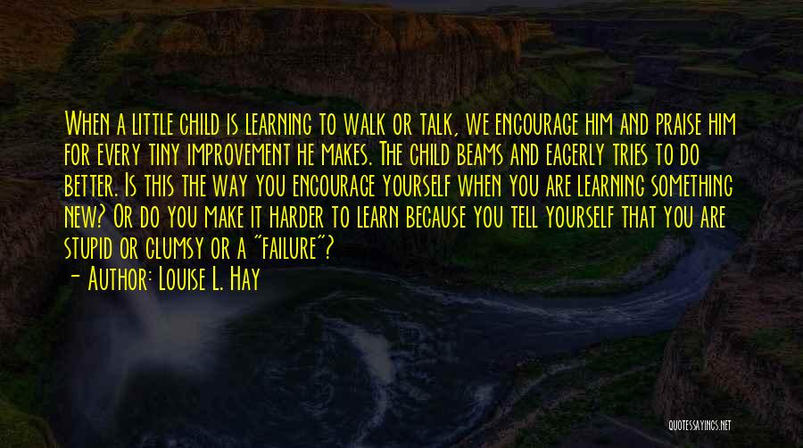 Talk The Talk Walk The Walk Quotes By Louise L. Hay