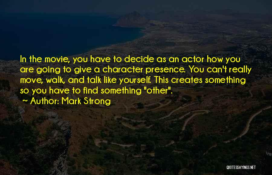 Talk The Talk Walk The Walk Quotes By Mark Strong