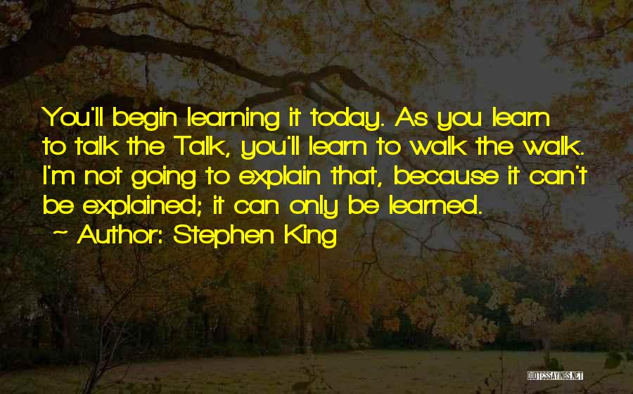 Talk The Talk Walk The Walk Quotes By Stephen King