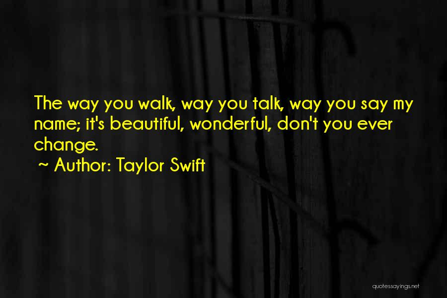 Talk The Talk Walk The Walk Quotes By Taylor Swift