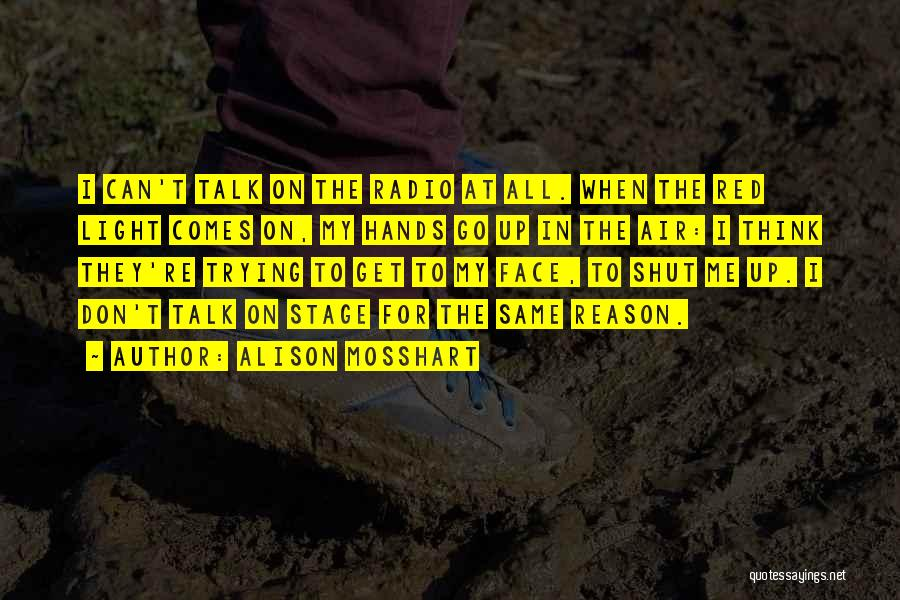Talk To My Face Quotes By Alison Mosshart