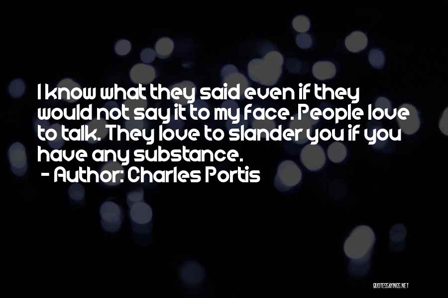 Talk To My Face Quotes By Charles Portis
