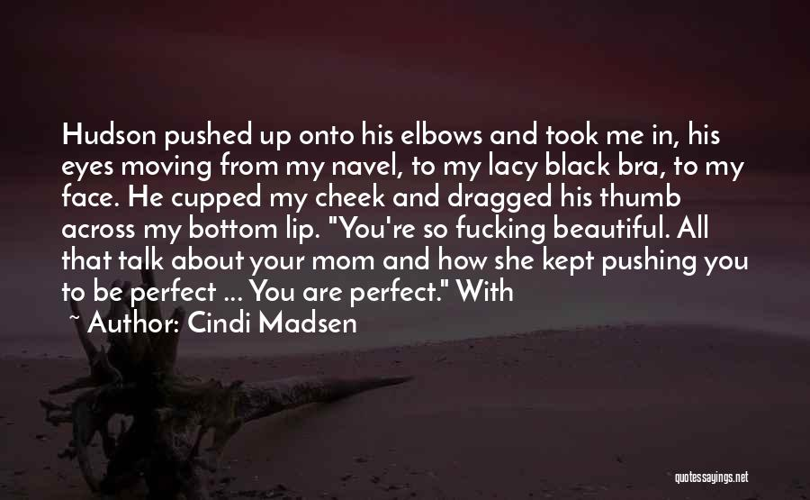 Talk To My Face Quotes By Cindi Madsen
