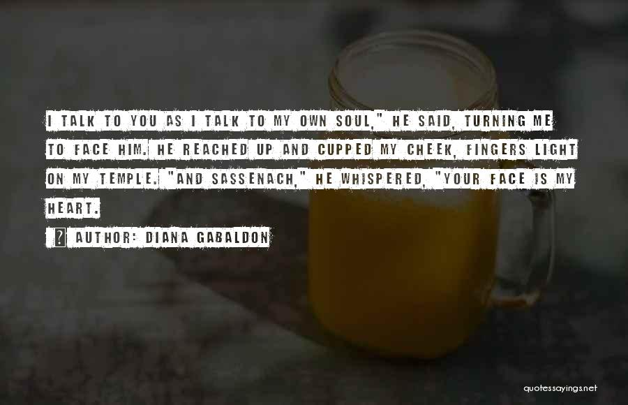 Talk To My Face Quotes By Diana Gabaldon