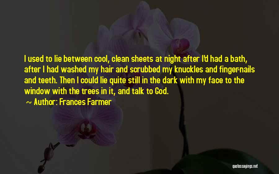 Talk To My Face Quotes By Frances Farmer