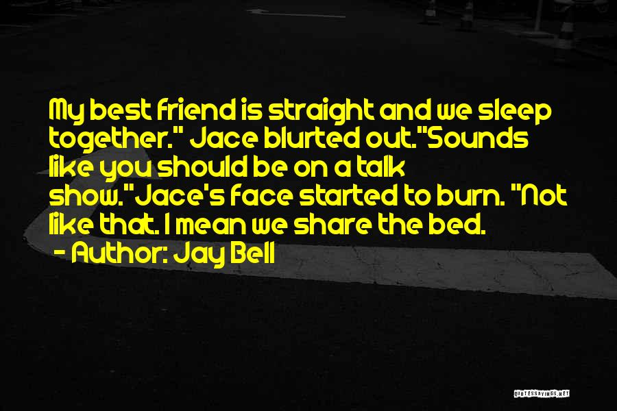 Talk To My Face Quotes By Jay Bell