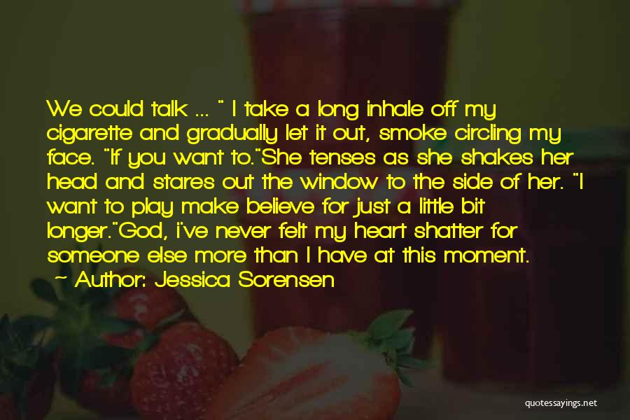 Talk To My Face Quotes By Jessica Sorensen