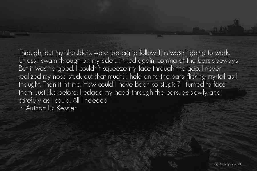Talk To My Face Quotes By Liz Kessler