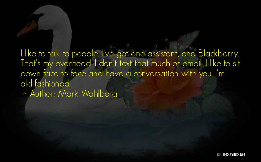 Talk To My Face Quotes By Mark Wahlberg