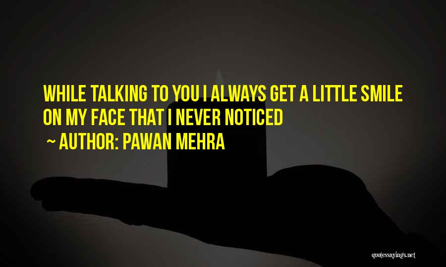 Talk To My Face Quotes By Pawan Mehra