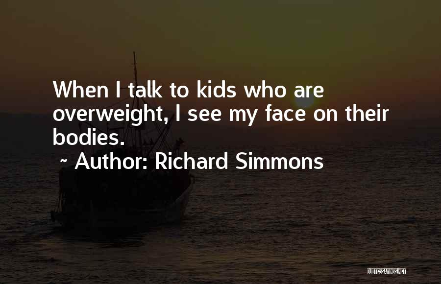 Talk To My Face Quotes By Richard Simmons