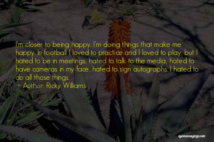 Talk To My Face Quotes By Ricky Williams