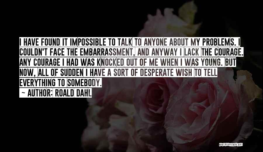 Talk To My Face Quotes By Roald Dahl