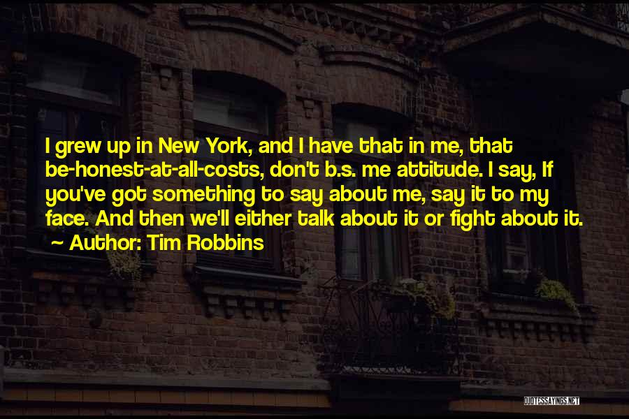 Talk To My Face Quotes By Tim Robbins
