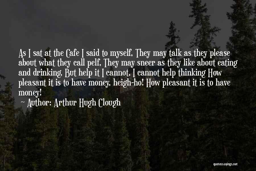 Talk To Myself Quotes By Arthur Hugh Clough