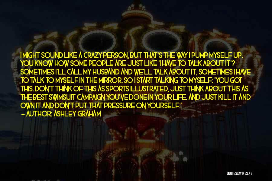 Talk To Myself Quotes By Ashley Graham