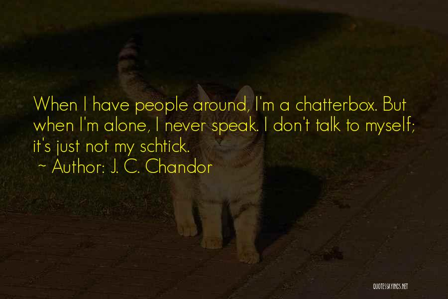 Talk To Myself Quotes By J. C. Chandor