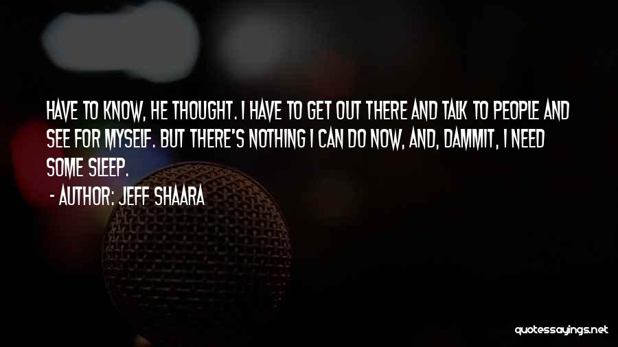 Talk To Myself Quotes By Jeff Shaara