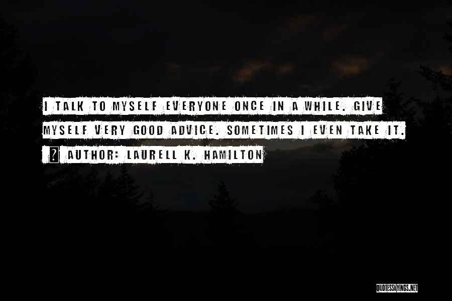 Talk To Myself Quotes By Laurell K. Hamilton