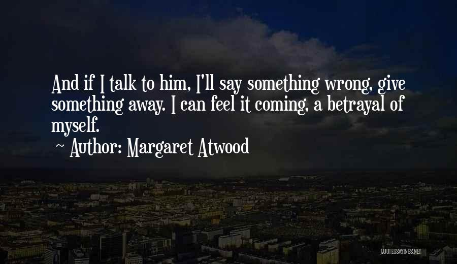 Talk To Myself Quotes By Margaret Atwood