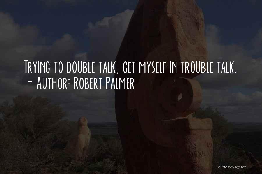 Talk To Myself Quotes By Robert Palmer