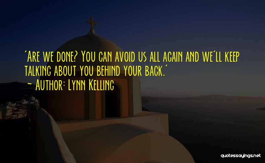 Talking About Behind Someone's Back Quotes By Lynn Kelling