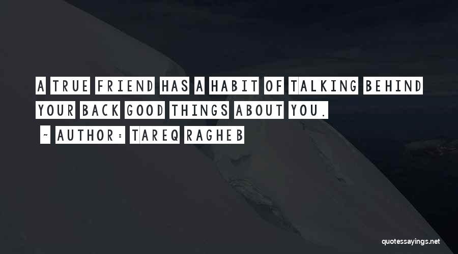 Talking About Behind Someone's Back Quotes By Tareq Ragheb
