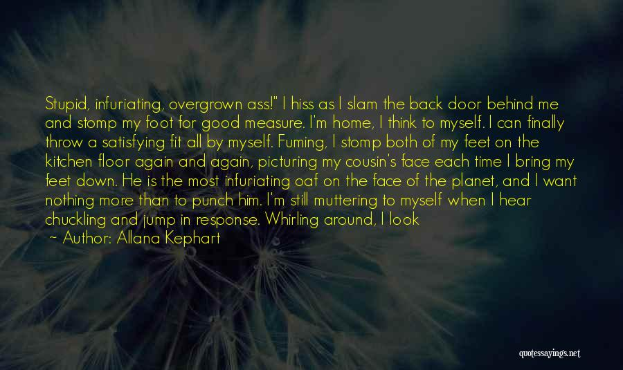 Talking About Me Behind My Back Quotes By Allana Kephart