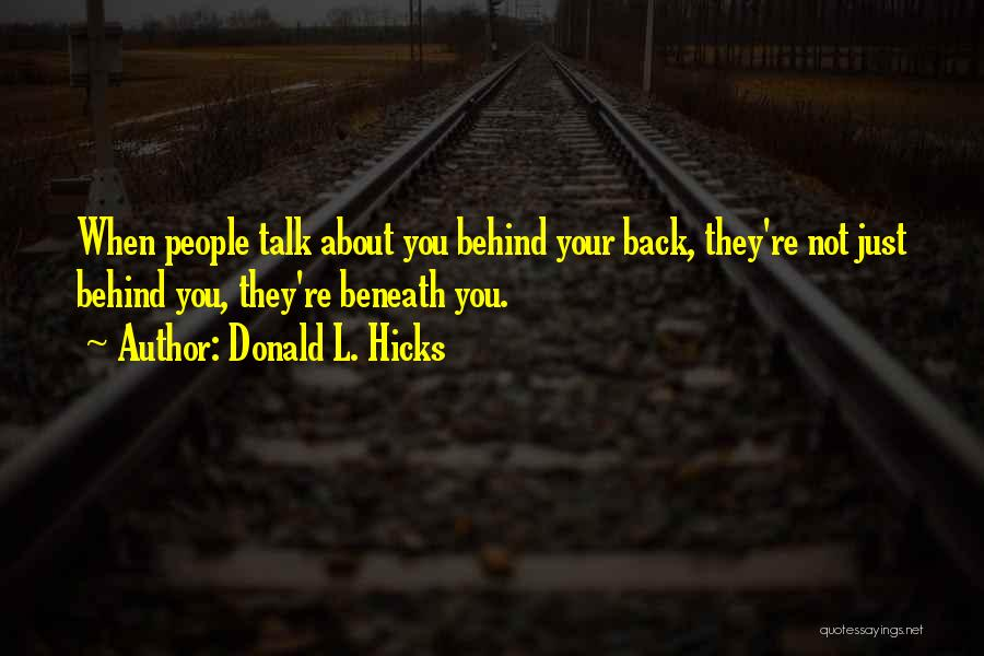 Talking About Me Behind My Back Quotes By Donald L. Hicks