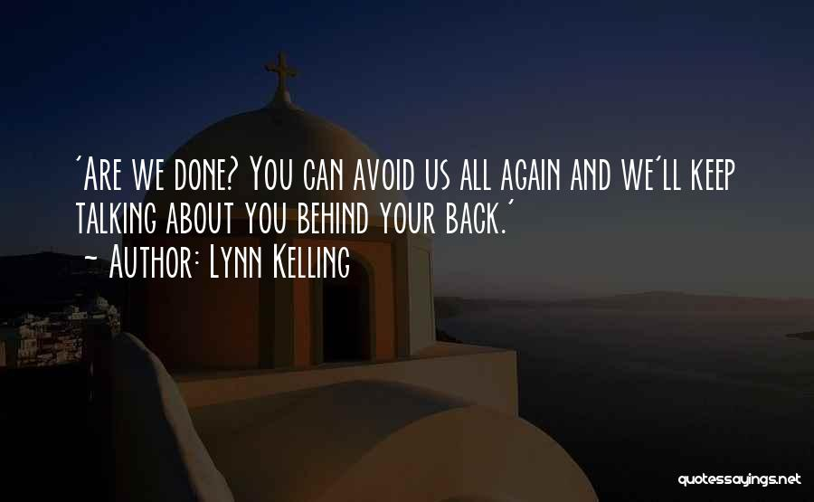 Talking About Me Behind My Back Quotes By Lynn Kelling
