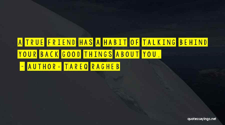 Talking About Me Behind My Back Quotes By Tareq Ragheb