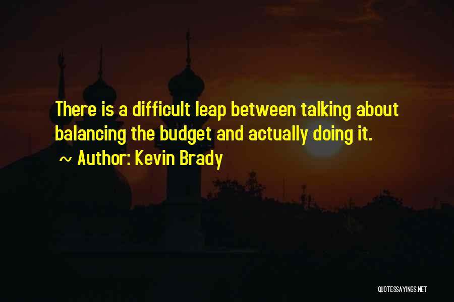 Talking And Doing Quotes By Kevin Brady