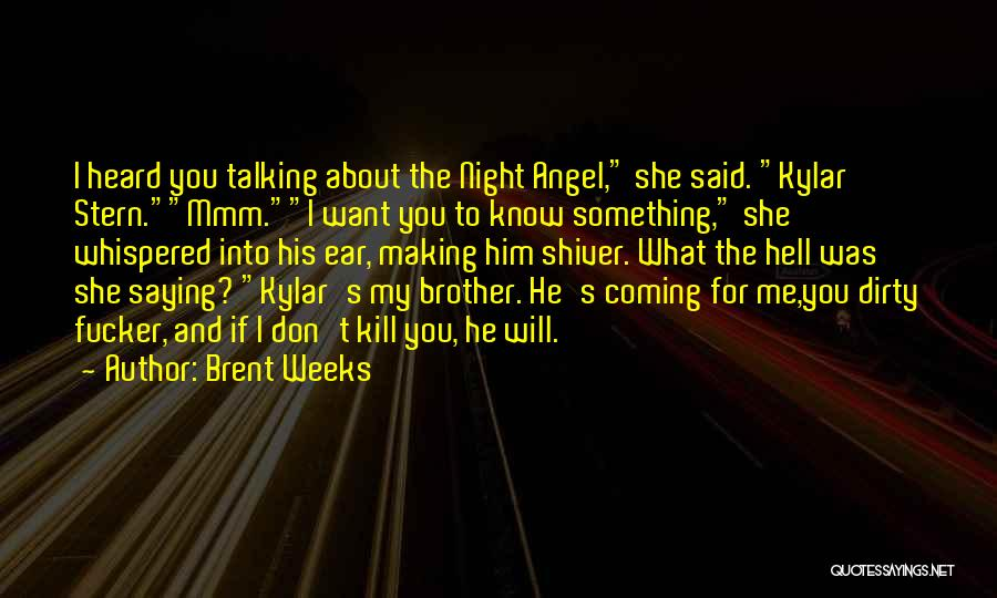 Talking Dirty To Him Quotes By Brent Weeks