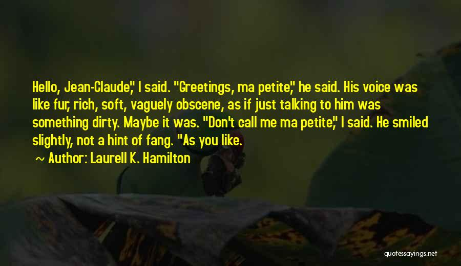 Talking Dirty To Him Quotes By Laurell K. Hamilton