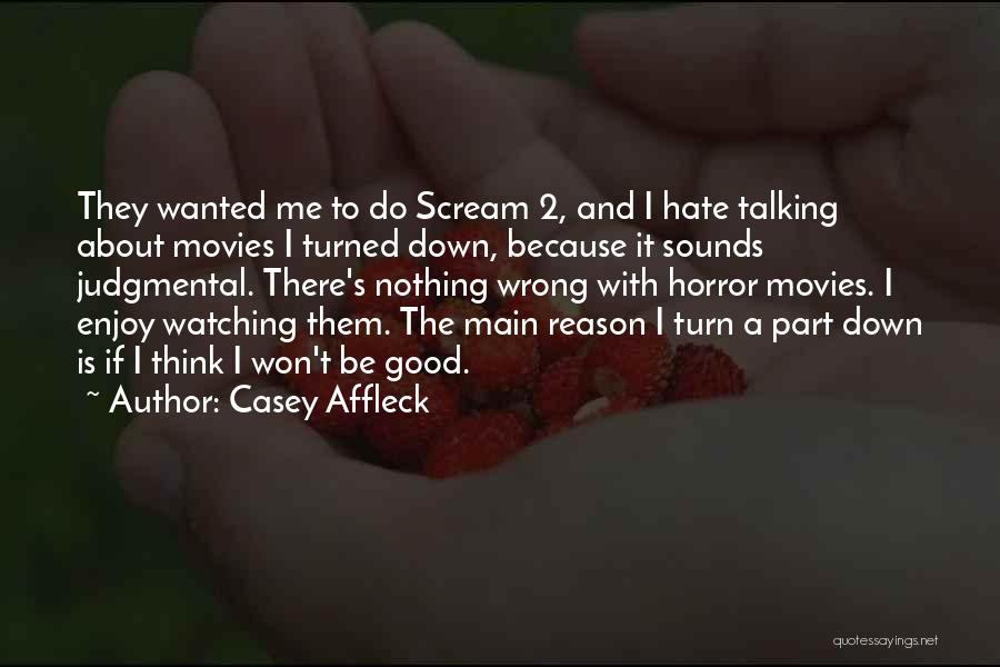 Talking Down To Others Quotes By Casey Affleck
