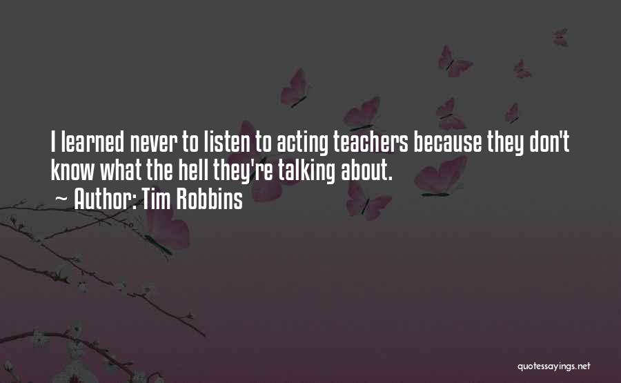 Talking To Myself But I Never Listen Quotes By Tim Robbins