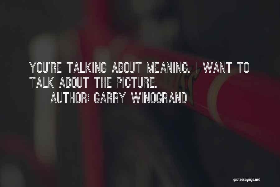 Talking To You Picture Quotes By Garry Winogrand